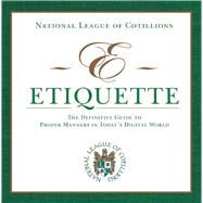 E-etiquette: The Definitive Guide to Proper Manners in Today's Digital World by National League of Cotillions; Winters, Charles; Winters, Anne; Russell, Elizabeth Anne; Winters, Charles, II, 9781629145747