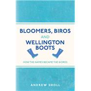 Bloomers, Biros and Wellington Boots by Sholl, Andrew, 9781782435747