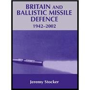 Britain and Ballistic Missile Defence, 1942-2002 by Stocker; Jeremy, 9780714685748