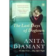 The Last Days of Dogtown A Novel by Diamant, Anita, 9780743225748