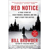 Red Notice A True Story of High Finance, Murder, and One Man's Fight for Justice by Browder, Bill, 9781476755748
