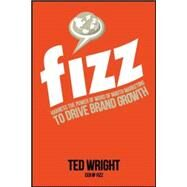 Fizz: Harness the Power of Word of Mouth Marketing to Drive Brand Growth by Wright, Ted, 9780071835749