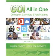 GO! All in One Computer Concepts and Applications by Gaskin, Shelley; Vargas, Alicia; Geoghan, Debra; Graviett, Nancy, 9780134505749
