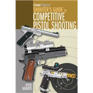Gun Digest Shooter's Guide to Competitive Pistol Shooting by Sieberts, Steve, 9781440245749