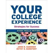 Your College Experience: Study Skills Edition : Strategies for Success by Gardner, John N.; Barefoot, Betsy O., 9781457625749
