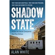 Shadow State Inside the Secret Companies that Run Britain by White, Alan, 9781780745749