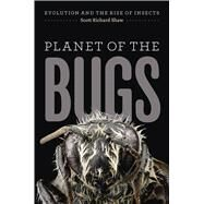 Planet of the Bugs: Evolution and the Rise of Insects by Shaw, Scott Richard, 9780226325750