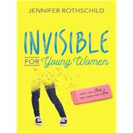 Invisible for Young Women by Rothschild, Jennifer, 9780736965750