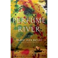 Perfume River A Novel by Butler, Robert Olen, 9780802125750