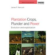 Plantation Crops, Plunder and Power: Evolution and exploitation by Hancock; James F., 9781138285750