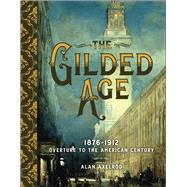 The Gilded Age 1876–1912: Overture to the American Century by Axelrod, Alan, 9781454925750