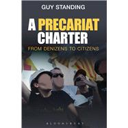 A Precariat Charter From Denizens to Citizens by Standing, Guy, 9781472505750
