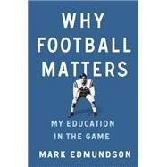 Why Football Matters by Edmundson, Mark, 9781594205750