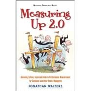 Measuring Up 2.0: Governing's New, Improved Guide to Performance Measurement for Geniuses (and Other Public Managers) by Walters, Jonathan, 9780872895751