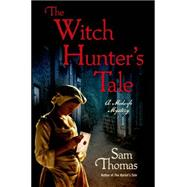 The Witch Hunter's Tale A Midwife Mystery by Thomas, Sam, 9781250045751