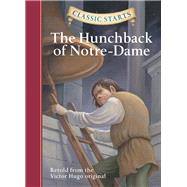 Classic Starts?: The Hunchback of Notre-Dame by Hugo, Victor; McFadden, Deanna; Corvino, Lucy; Pober, Arthur, 9781402745751