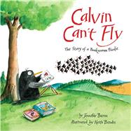 Calvin Can't Fly The Story of a Bookworm Birdie by Berne, Jennifer; Bendis, Keith, 9781454915751
