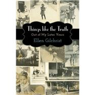 Things Like the Truth by Gilchrist, Ellen, 9781496805751