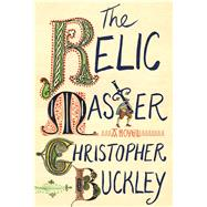 The Relic Master by Buckley, Christopher, 9781501125751