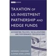 Taxation of U. S. Investment Partnerships and Hedge Funds : Accounting Policies, Tax Allocations, and Performance Presentation by Vasavada, Navendu P., 9780470605752
