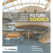 Future Schools: Innovative Design for Existing and New Buildings by Mirchandani,Nick, 9781859465752