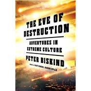 The Eve of Destruction Adventures in Extreme Culture by Biskind, Peter, 9780805095753