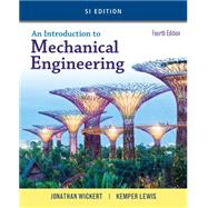 An Introduction to Mechanical Engineering, SI Edition by Wickert, Jonathan; Lewis, Kemper, 9781305635753
