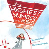 The Highest Number in the World by MacGregor, Roy; Despres, Genevieve, 9781770495753