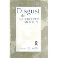 Disgust: The Gatekeeper Emotion by Miller; Susan Beth, 9781138005754