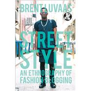 Street Style An Ethnography of Fashion Blogging by Luvaas, Brent; Eicher, Joanne B., 9780857855756