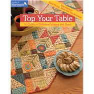 Top Your Table: 10 Quilts in Different Shapes and Sizes by That Patchwork Place, 9781604685756