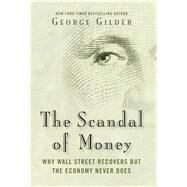 The Scandal of Money by Gilder, George, 9781621575757