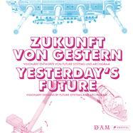 Zukunft von gestern / Yesterday's Future by Sturm, Philipp; Schmal, Peter Cachola, 9783791355757