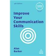 Improve Your Communication Skills by Barker, Alan, 9780749475758
