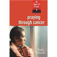 Praying Through Cancer by Outcalt, Todd, 9780835815758