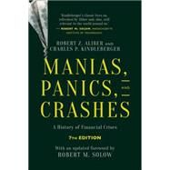 Manias, Panics, and Crashes A History of Financial Crises, Seventh Edition by Kindleberger, Charles P.; Aliber, Robert Z., 9781137525758