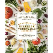 The Beekman 1802 Heirloom Vegetable Cookbook 100 Delicious Heritage Recipes from the Farm and Garden by Kilmer-Purcell, Josh; Ridge, Brent; Gluck, Sandy, 9781609615758