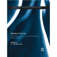 Medical Tourism: The Ethics, Regulation, and Marketing of Health Mobility by Hall; C. Michael, 9780415665759