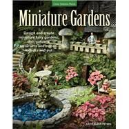 Miniature Gardens: Design & Create Miniature Fairy Gardens, Dish Gardens, Terrariums and More-indoors and Out by Elzer-Peters, Katie, 9781591865759