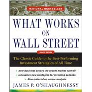 What Works on Wall Street, Fourth Edition: The Classic Guide to the Best-Performing Investment Strategies of All Time by O'Shaughnessy, James, 9780071625760