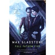 Full Fathom Five A Novel of the Craft Sequence by Gladstone, Max, 9780765335760