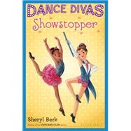Dance Divas: Showstopper by Berk, Sheryl, 9781619635760