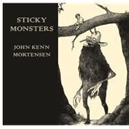 Sticky Monsters by Mortensen, John Kenn, 9780224095761