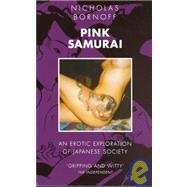 Pink Samurai : An Erotic Exploration of Japanese Society by Bornoff, ...