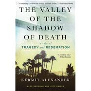 The Valley of the Shadow of Death A Tale of Tragedy and Redemption by Alexander, Kermit; Gerould, Alexander; Snipes, Jeffrey, 9781476765761