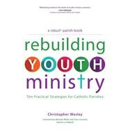 Rebuilding Youth Ministry by Wesley, Christopher; White, Michael; Corcoran, Tom, 9781594715761