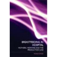 Breastfeeding in Hospital: Mothers, Midwives and the Production Line by Dykes; Fiona, 9780415395762