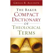 The Baker Compact Dictionary of Theological Terms by Allison, Gregg R., 9780801015762