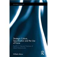 Strategic Culture, Securitisation and the Use of Force: Post-9/11 security practices of liberal democracies by Mirow; Wilhelm, 9781138925762