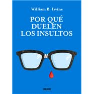 Por que duelen los insultos /Why Insults Hurt by Irvine, William B., 9786077355762